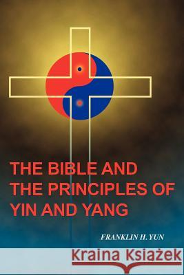 The Bible and the Principles of Yin and Yang Franklin Hum Yun 9781461006985
