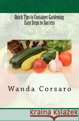 Quick Tips to Container Gardening: Easy Steps to Success Wanda Corsaro 9781461012337