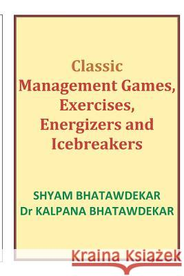 Classic Management Games, Exercises, Energizers and Icebreakers  9781461029946