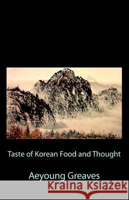 Taste of Korean Food and Thought Aeyoung Greaves Alain &. Daemian Greaves 9781461042464