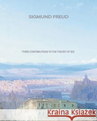 Three Contributions to the Theory of Sex Sigmund Freud 9781461072416