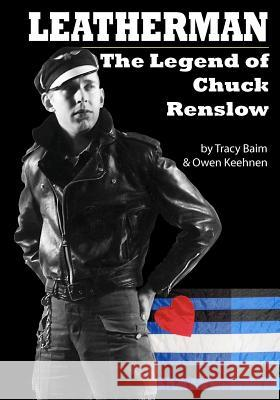 Leatherman: The Legend of Chuck Renslow Tracy Baim Owen Keehnen 9781461096023 Createspace