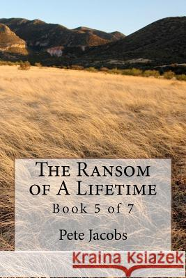The Ransom of a Lifetime: Book 5 of 7 Pete Jacobs 9781461107712