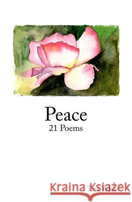 Peace: 21 Poems Tara White 9781461109983 Createspace