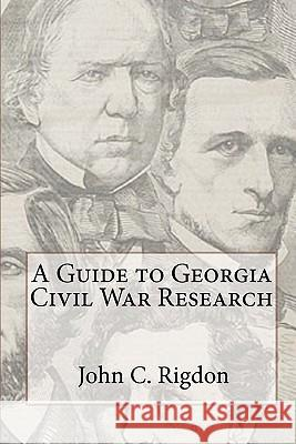 A Guide to Georgia Civil War Research John C. Rigdon 9781461114420