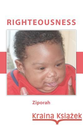 Righteousness: The Acronym of Rigtheousness Ziporah 9781461156277
