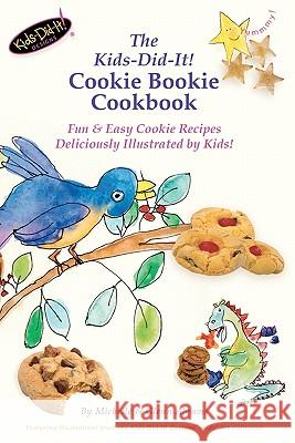 The Kids-Did-It! Cookie Bookie Cookbook: Fun & Easy Cookie Recipes Deliciously Illustrated by Kids! Michelle Abrams Glenn Abrams 9781461174011