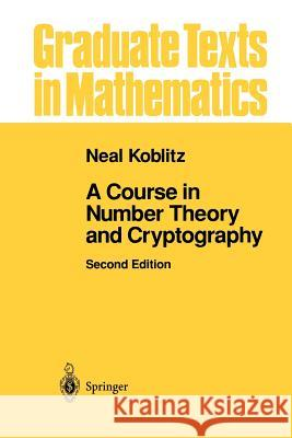 A Course in Number Theory and Cryptography Neal Koblitz 9781461264422 Springer