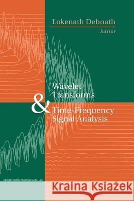 Wavelet Transforms and Time-Frequency Signal Analysis Lokenath Debnath 9781461266297 Birkhauser