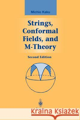 Strings, Conformal Fields, and M-Theory Michio Kaku 9781461267928 Springer