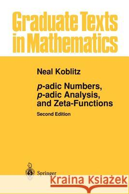 p-adic Numbers, p-adic Analysis, and Zeta-Functions Neal Koblitz 9781461270140 Springer