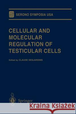 Cellular and Molecular Regulation of Testicular Cells Claude Desjardins 9781461275190 Springer