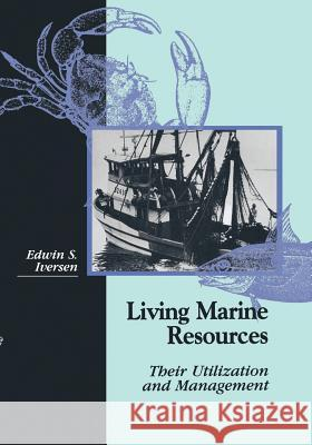 Living Marine Resources: Their Utilization and Management Edwin S. Iversen 9781461285137