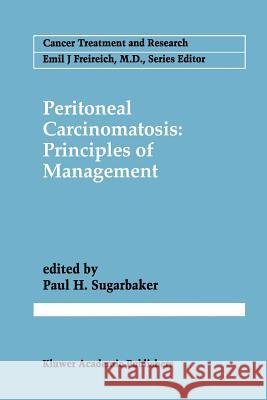 Peritoneal Carcinomatosis: Principles of Management Paul H. Sugarbaker 9781461285311 Springer
