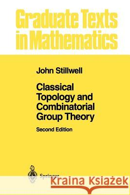 Classical Topology and Combinatorial Group Theory John Stillwell 9781461287490