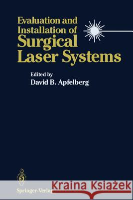 Evaluation and Installation of Surgical Laser Systems David B. Apfelberg 9781461290988