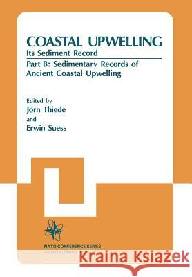 Coastal Upwelling Its Sediment Record: Part B: Sedimentary Records of Ancient Coastal Upwelling  9781461337119