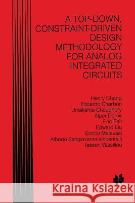 A Top-Down, Constraint-Driven Design Methodology for Analog Integrated Circuits Henry Chang Edoardo Charbon Umakanta Choudhury 9781461346807 Springer