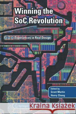 Winning the Soc Revolution: Experiences in Real Design Grant Martin Henry Chang Henglishry Chang 9781461350422 Springer