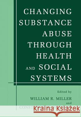 Changing Substance Abuse Through Health and Social Systems William R Constance M William R. Miller 9781461351863 Springer