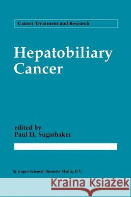 Hepatobiliary Cancer Paul H. Sugarbaker 9781461361152 Springer