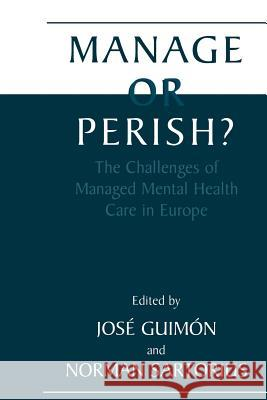 Manage or Perish?: The Challenges of Managed Mental Health Care in Europe Jose Guimon Norman Sartorius 9781461368601
