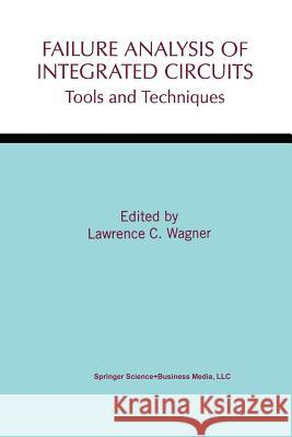 Failure Analysis of Integrated Circuits: Tools and Techniques Lawrence C. Wagner Lawrenglishce C 9781461372318