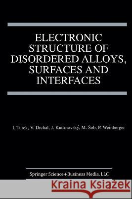 Electronic Structure of Disordered Alloys, Surfaces and Interfaces Ilja Turek Vaclav Drchal Josef Kudrnovsky 9781461378709