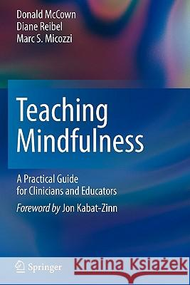 Teaching Mindfulness: A Practical Guide for Clinicians and Educators Donald McCown Diane Reibel Marc S. Micozzi 9781461402404