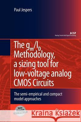 The Gm/Id Methodology, a Sizing Tool for Low-Voltage Analog CMOS Circuits: The Semi-Empirical and Compact Model Approaches Paul Jespers 9781461425052
