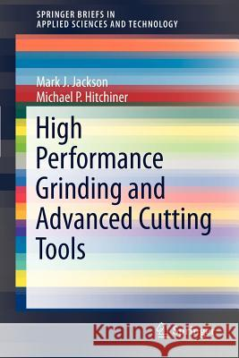 High Performance Grinding and Advanced Cutting Tools Mark J. Jackson 9781461431152