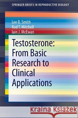 Testosterone: From Basic Research to Clinical Applications Lee B. Smith Iain J. McEwan 9781461489771