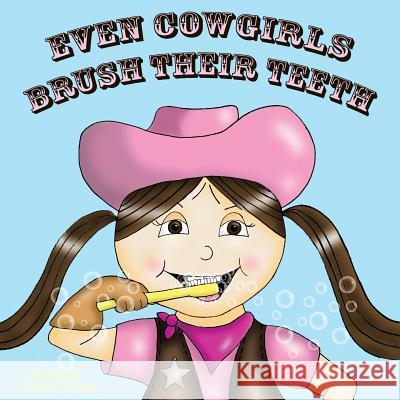 Even Cowgirls Brush Their Teeth Cj Machado Gareth P. Jones 9781462404636 Inspiring Voices
