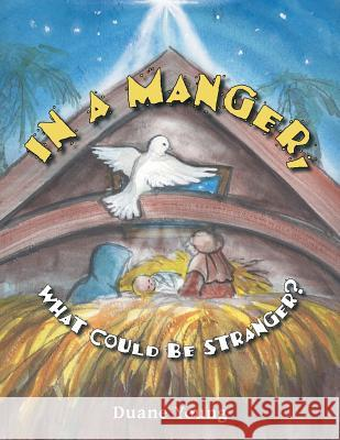 In a Manger, What Could Be Stranger? Duane Young 9781462411658 Inspiring Voices
