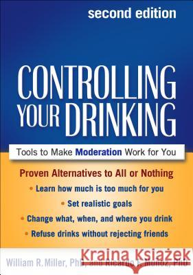 Controlling Your Drinking, Second Edition : Tools to Make Moderation Work for You William R. Miller 9781462510450 Guilford Publications