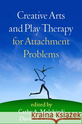 Creative Arts and Play Therapy for Attachment Problems Cathy A. Malchiodi David A. Crenshaw 9781462512706 Guilford Publications