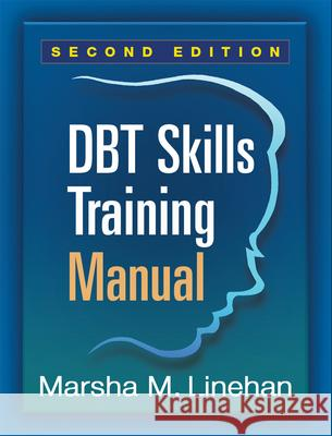 Dbt(r) Skills Training Manual, Second Edition Marsha M. Linehan 9781462516995