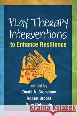 Play Therapy Interventions to Enhance Resilience David A. Crenshaw Robert Brooks Sam Goldstein 9781462520466 Guilford Publications