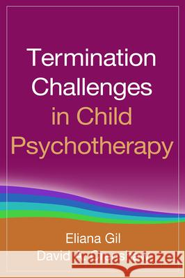 Termination Challenges in Child Psychotherapy Eliana Gil David A. Crenshaw 9781462523177 Guilford Publications
