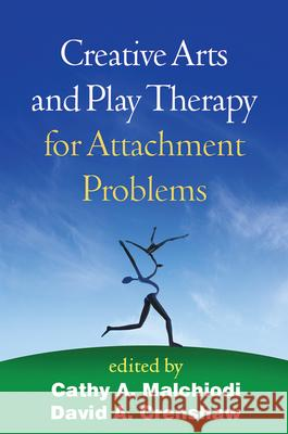 Creative Arts and Play Therapy for Attachment Problems Cathy A. Malchiodi David A. Crenshaw 9781462523702 Guilford Publications