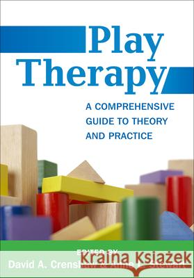 Play Therapy: A Comprehensive Guide to Theory and Practice David A. Crenshaw Anne L. Stewart Stuart Brown 9781462526444 Guilford Publications
