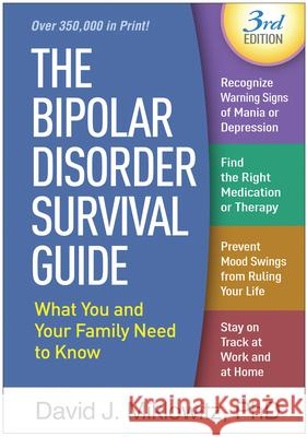 The Bipolar Disorder Survival Guide, Third Edition: What You and Your Family Need to Know David J. Miklowitz 9781462534982