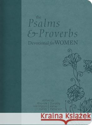 The Psalms and Proverbs Devotional for Women Dorothy Kelley Patterson Rhonda Kelley 9781462751204 B&H Books