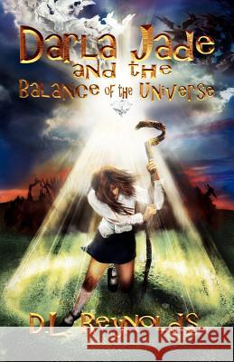 Darla Jade and the Balance of the Universe D. L. Reynolds 9781462887620 Xlibris Corporation