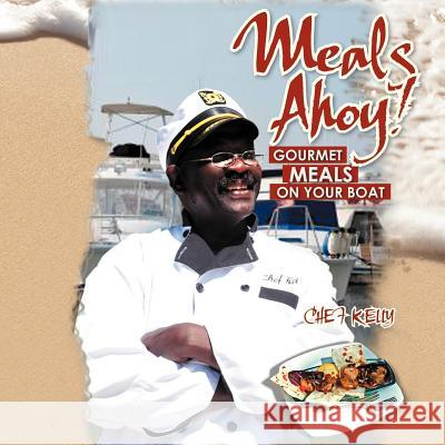 Meals Ahoy!: Gourmet Meals on Your Boat  9781462897735