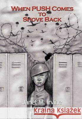 When Push Comes to Shove Back Janet M. Irvine 9781463432805