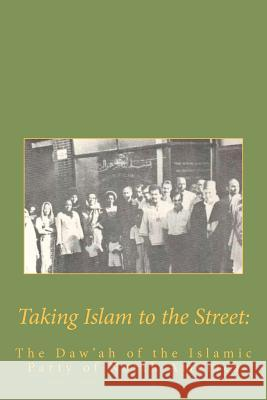Taking Islam to the Street: The Da'wah of the Islamic Party Muhammed A. Al-Ahari Islamic Party Nort 9781463587505 Createspace
