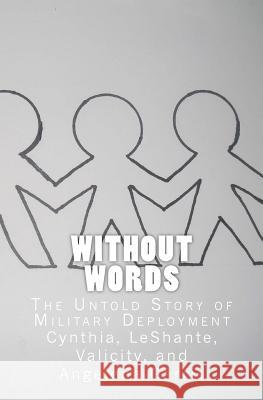 Without Words: The Untold Story of Military Deployment Mrs Cynthia Garris MS Leshante Garris 9781463595814