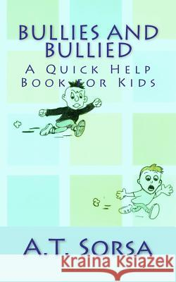 Bullies and Bullied: A Quick Help Book for Kids A. T. Sorsa 9781463617165