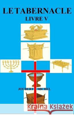 Le Tabernacle: Source D'Interpretation Biblique Joubert Michel 9781463650506